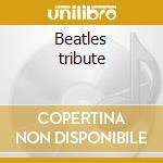 Beatles tribute cd musicale di Artisti Vari