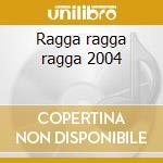 Ragga ragga ragga 2004 cd musicale