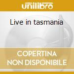 Live in tasmania cd musicale