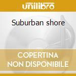 Suburban shore cd musicale di Camping