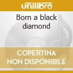 Born a black diamond cd musicale di Normanoak