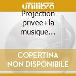 Projection privee+la musique original cd musicale