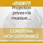 Projection privee+la musique original cd musicale