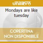 Mondays are like tuesday cd musicale