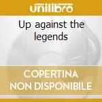 Up against the legends cd musicale