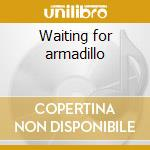 Waiting for armadillo cd musicale