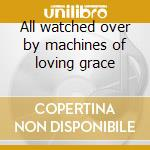 All watched over by machines of loving grace cd musicale di Captain Brave