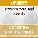 Between zero and eternity cd musicale di Luxxe Gd