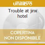 Trouble at jinx hotel cd musicale di Molasses