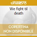 We fight til death cd musicale di Windsor for the derby