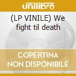 (LP VINILE) We fight til death lp vinile di Windsor for the derby