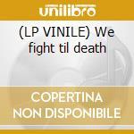 (LP VINILE) We fight til death lp vinile di Windsor for the derby