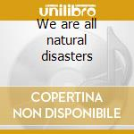 We are all natural disasters cd musicale di Hanalei