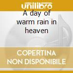 A day of warm rain in heaven cd musicale