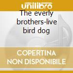 The everly brothers-live bird dog cd musicale di Everly brothers the