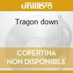 Tragon down cd musicale