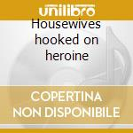 Housewives hooked on heroine cd musicale di No-man