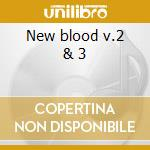 New blood v.2 & 3 cd musicale