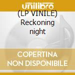 (LP VINILE) Reckoning night lp vinile