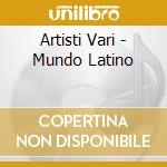Artisti Vari - Mundo Latino cd musicale