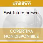 Fast-future-present cd musicale di Mandarin