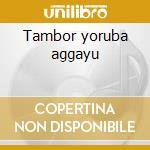 Tambor yoruba aggayu cd musicale