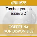 Tambor yoruba aggayu 2 cd musicale