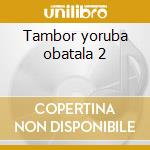 Tambor yoruba obatala 2 cd musicale