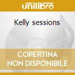 Kelly sessions cd musicale