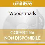Woods roads cd musicale di Inc Wang
