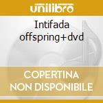 Intifada offspring+dvd cd musicale di Circuits Bizz