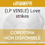 (LP VINILE) Love strikes lp vinile