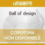 Ball of design cd musicale
