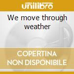 We move through weather cd musicale di Tarentel
