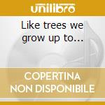 Like trees we grow up to... cd musicale di Lazarus