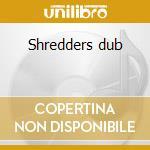 Shredders dub cd musicale di Calamalka
