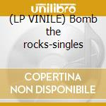 (LP VINILE) Bomb the rocks-singles lp vinile