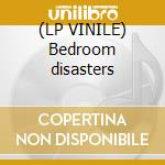(LP VINILE) Bedroom disasters lp vinile