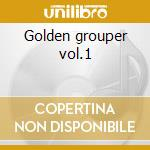 Golden grouper vol.1 cd musicale