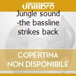 Jungle sound -the bassline strikes back cd musicale