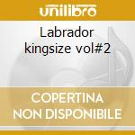 Labrador kingsize vol#2 cd musicale