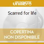 Scarred for life cd musicale