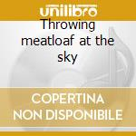 Throwing meatloaf at the sky cd musicale
