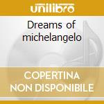 Dreams of michelangelo cd musicale