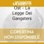 Ost - La Legge Dei Gangsters cd musicale