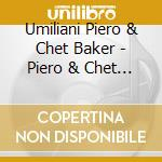 Umiliani Piero & Chet Baker - Piero & Chet -italian Movies cd musicale