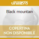 Black mountain cd musicale di Mountain Black