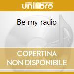 Be my radio cd musicale di Tony Sciuto