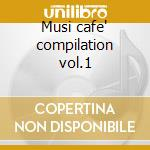 Musi cafe' compilation vol.1 cd musicale di Artisti Vari
