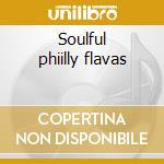 Soulful phiilly flavas cd musicale di Artisti Vari